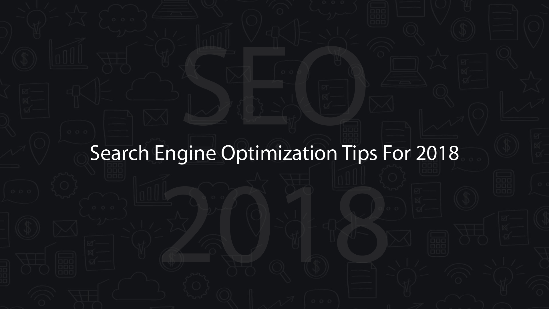 Search Engine Optimization Tips for 2018